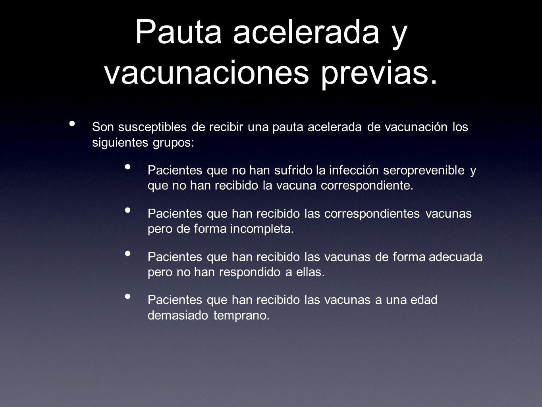 Pauta acelerada y vacunaciones previas. Son susceptibles de recibir una pauta acelerada de vacunación los siguientes grupos: Pacientes que no han sufr