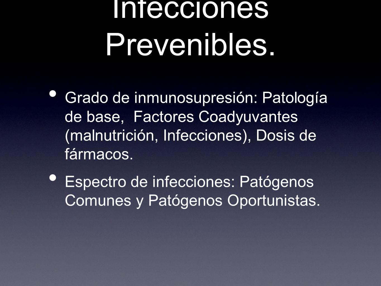 Infecciones Prevenibles. Grado de inmunosupresión: Patología de base, Factores Coadyuvantes (malnutrición, Infecciones), Dosis de fármacos. Espectro d