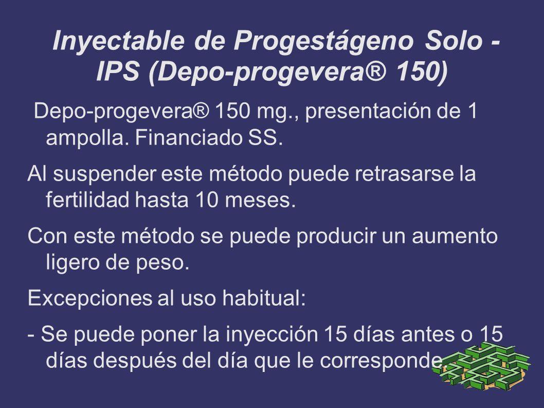 Inyectable de Progestágeno Solo - IPS (Depo-progevera® 150) Depo-progevera® 150 mg., presentación de 1 ampolla. Financiado SS. Al suspender este métod