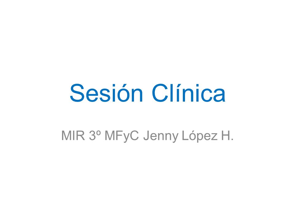 Sesión Clínica MIR 3º MFyC Jenny López H.