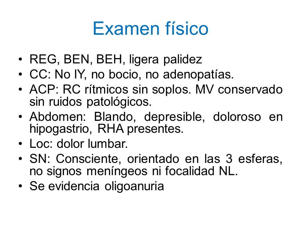 Examen físico REG, BEN, BEH, ligera palidez CC: No IY, no bocio, no adenopatías. ACP: RC rítmicos sin soplos. MV conservado sin ruidos patológicos. Ab