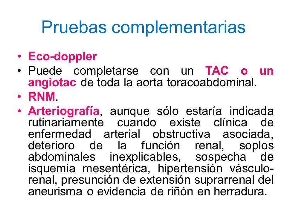 Pruebas complementarias Eco-doppler Puede completarse con un TAC o un angiotac de toda la aorta toracoabdominal. RNM. Arteriografía, aunque sólo estar