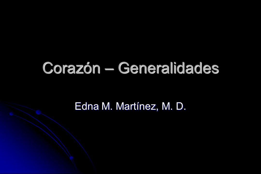 Corazón – Generalidades Edna M. Martínez, M. D.
