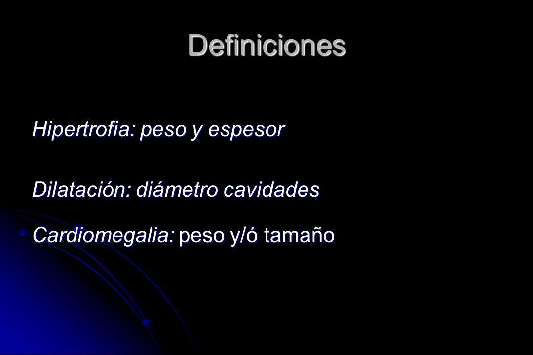 Definiciones Hipertrofia: peso y espesor Dilatación: diámetro cavidades Cardiomegalia: peso y/ó tamaño