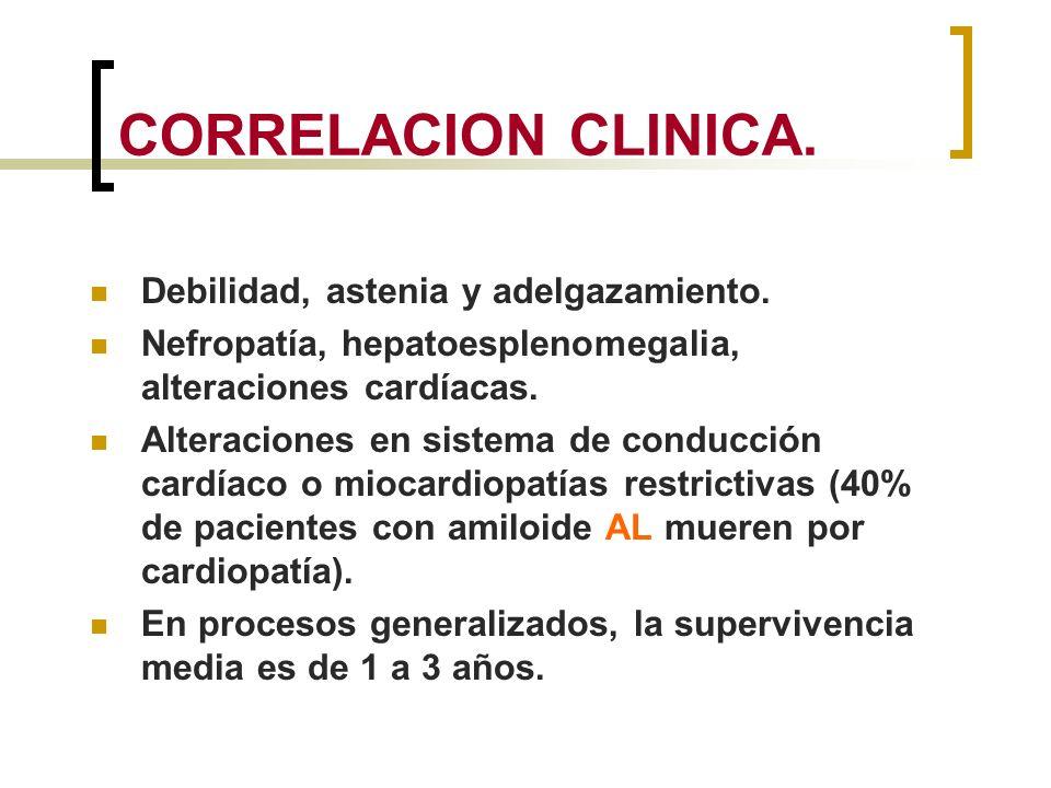 CORRELACION CLINICA. Debilidad, astenia y adelgazamiento. Nefropatía, hepatoesplenomegalia, alteraciones cardíacas. Alteraciones en sistema de conducc