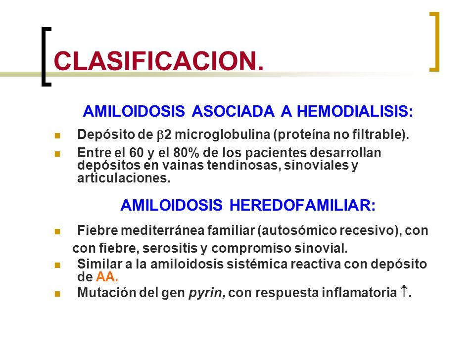CLASIFICACION. AMILOIDOSIS ASOCIADA A HEMODIALISIS: Depósito de 2 microglobulina (proteína no filtrable). Entre el 60 y el 80% de los pacientes desarr