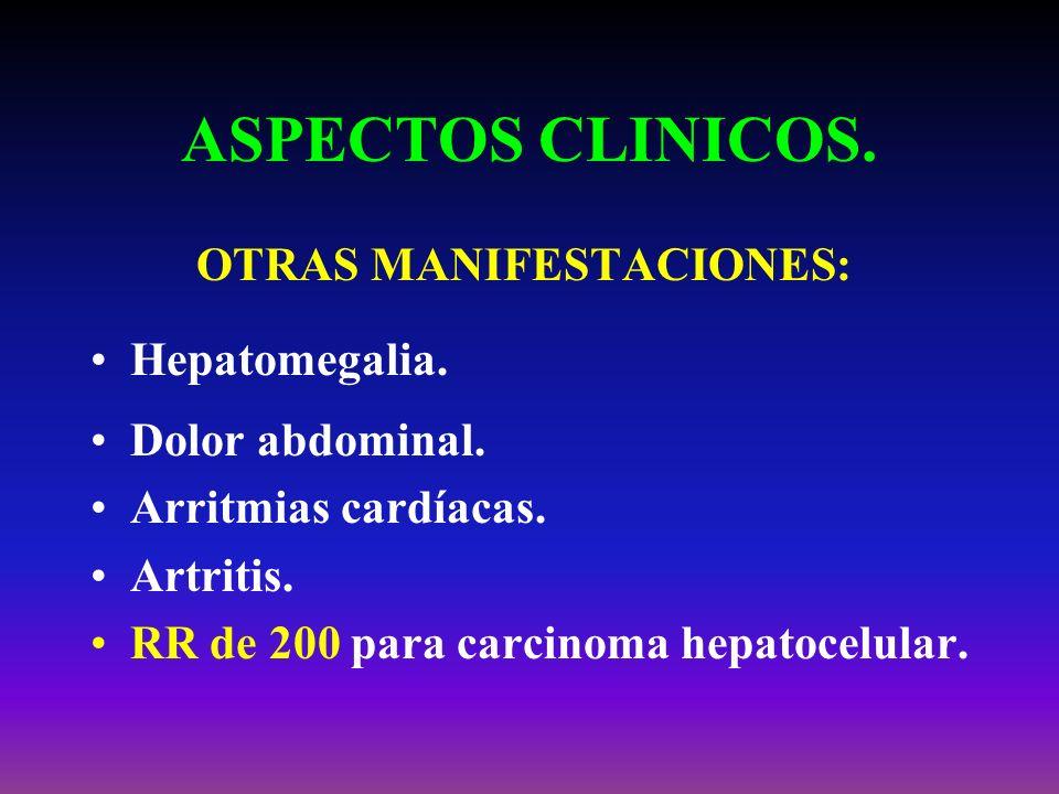 ASPECTOS CLINICOS. OTRAS MANIFESTACIONES: Hepatomegalia. Dolor abdominal. Arritmias cardíacas. Artritis. RR de 200 para carcinoma hepatocelular.