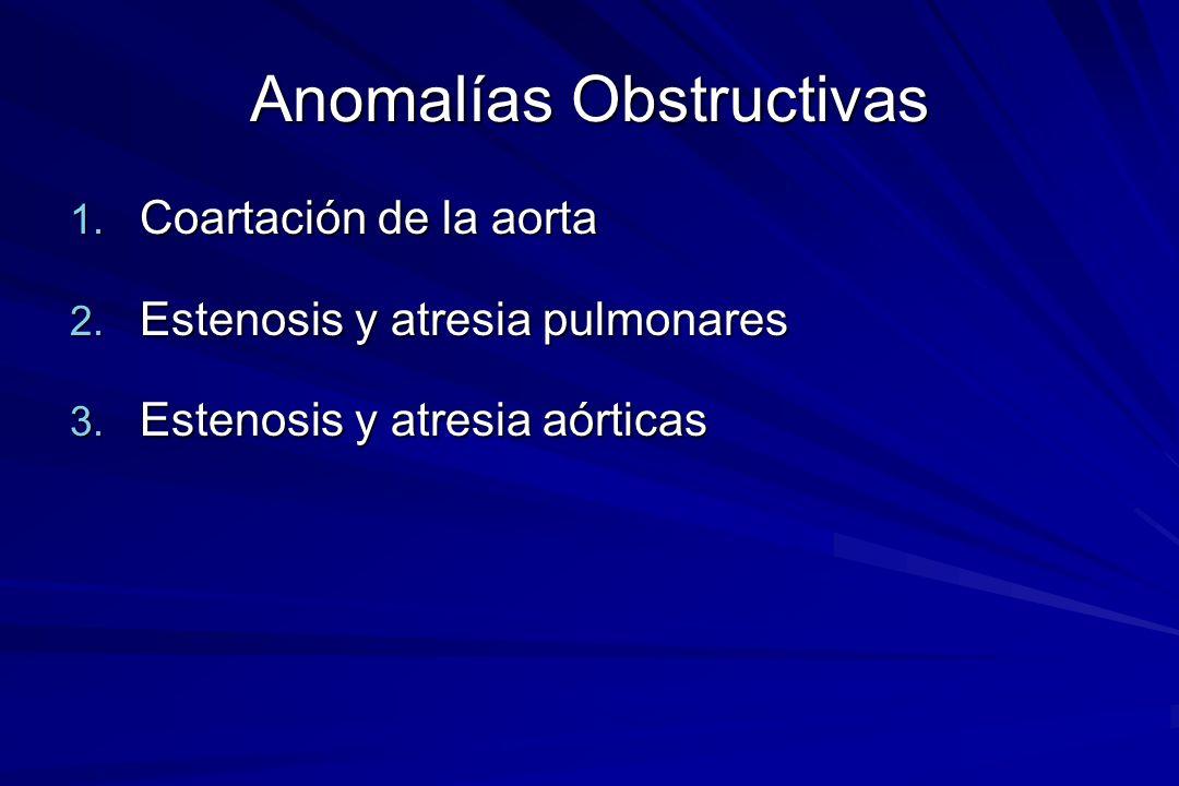 Anomalías Obstructivas 1. Coartación de la aorta 2. Estenosis y atresia pulmonares 3. Estenosis y atresia aórticas
