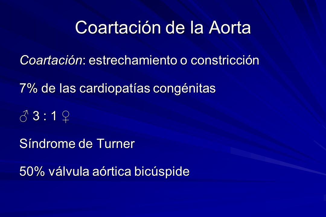 Coartación de la Aorta Coartación: estrechamiento o constricción 7% de las cardiopatías congénitas 3 : 1 3 : 1 Síndrome de Turner 50% válvula aórtica