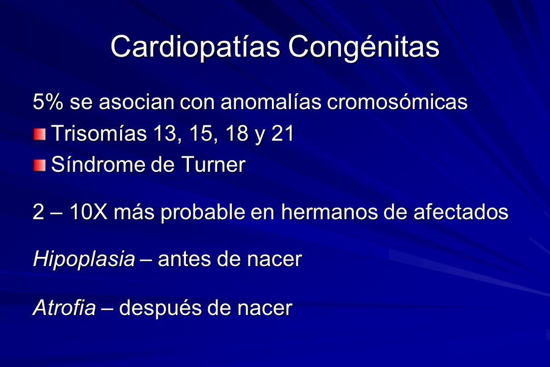 Cardiopatías Congénitas 5% se asocian con anomalías cromosómicas Trisomías 13, 15, 18 y 21 Síndrome de Turner 2 – 10X más probable en hermanos de afec