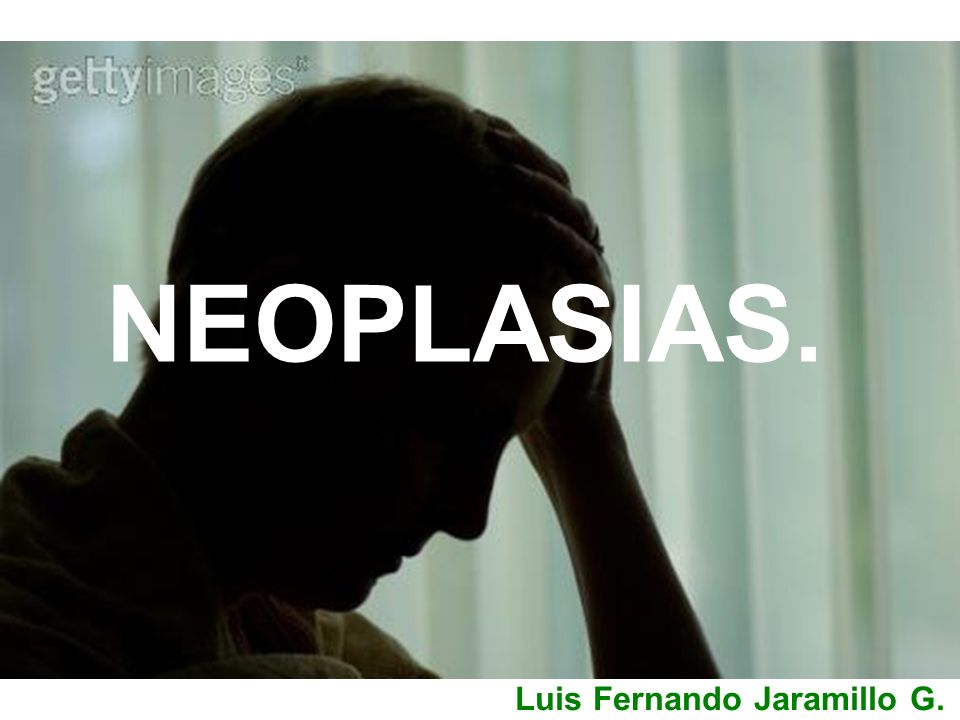 NEOPLASIAS. Luis Fernando Jaramillo G.