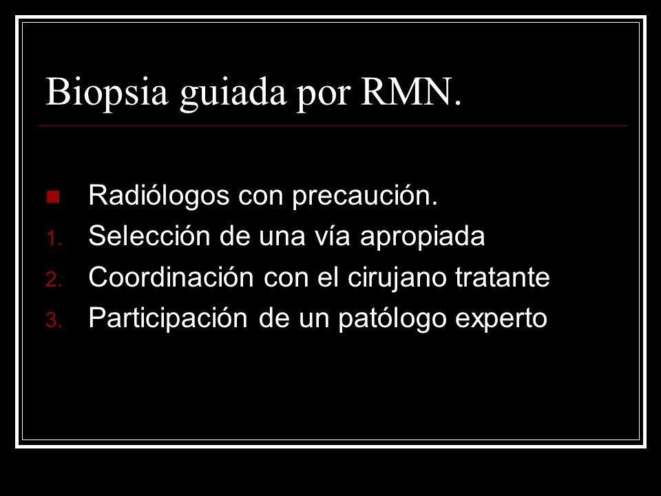 Biopsia guiada por RMN. Radiólogos con precaución. 1. Selección de una vía apropiada 2. Coordinación con el cirujano tratante 3. Participación de un p