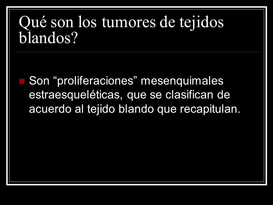 Qué son los tumores de tejidos blandos? Son proliferaciones mesenquimales estraesqueléticas, que se clasifican de acuerdo al tejido blando que recapit