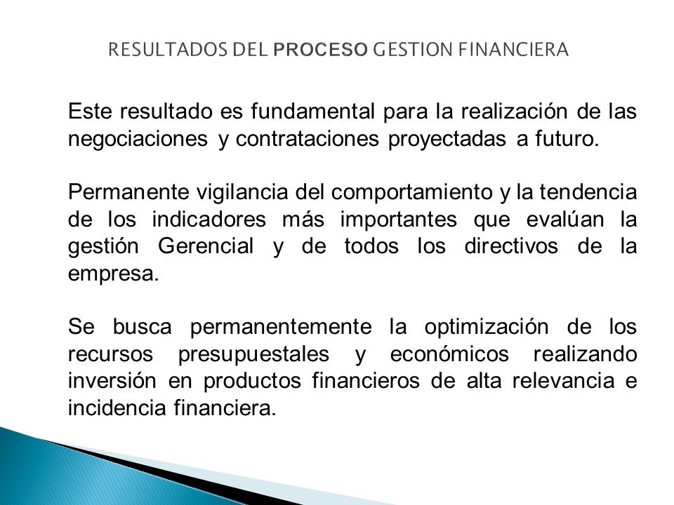 Este resultado es fundamental para la realización de las negociaciones y contrataciones proyectadas a futuro. Permanente vigilancia del comportamiento