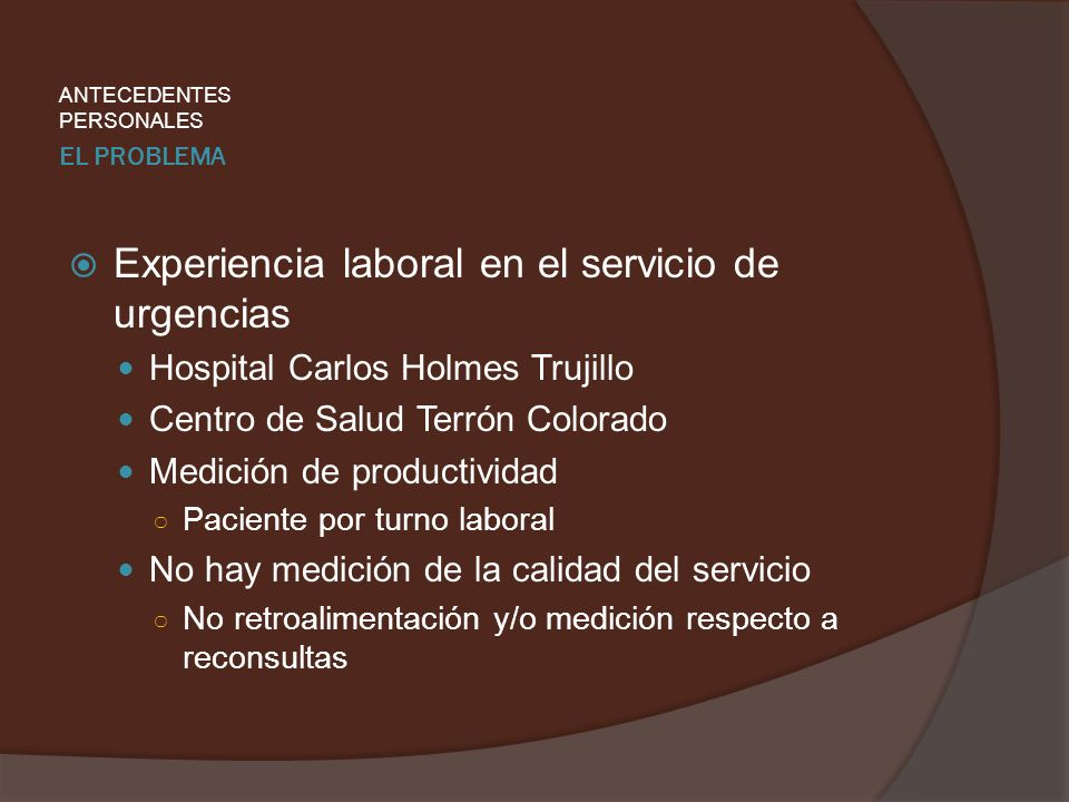 EL PROBLEMA Experiencia laboral en el servicio de urgencias Hospital Carlos Holmes Trujillo Centro de Salud Terrón Colorado Medición de productividad