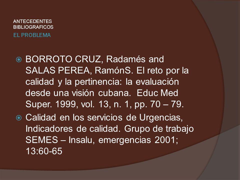 EL PROBLEMA BORROTO CRUZ, Radamés and SALAS PEREA, RamónS. El reto por la calidad y la pertinencia: la evaluación desde una visión cubana. Educ Med Su