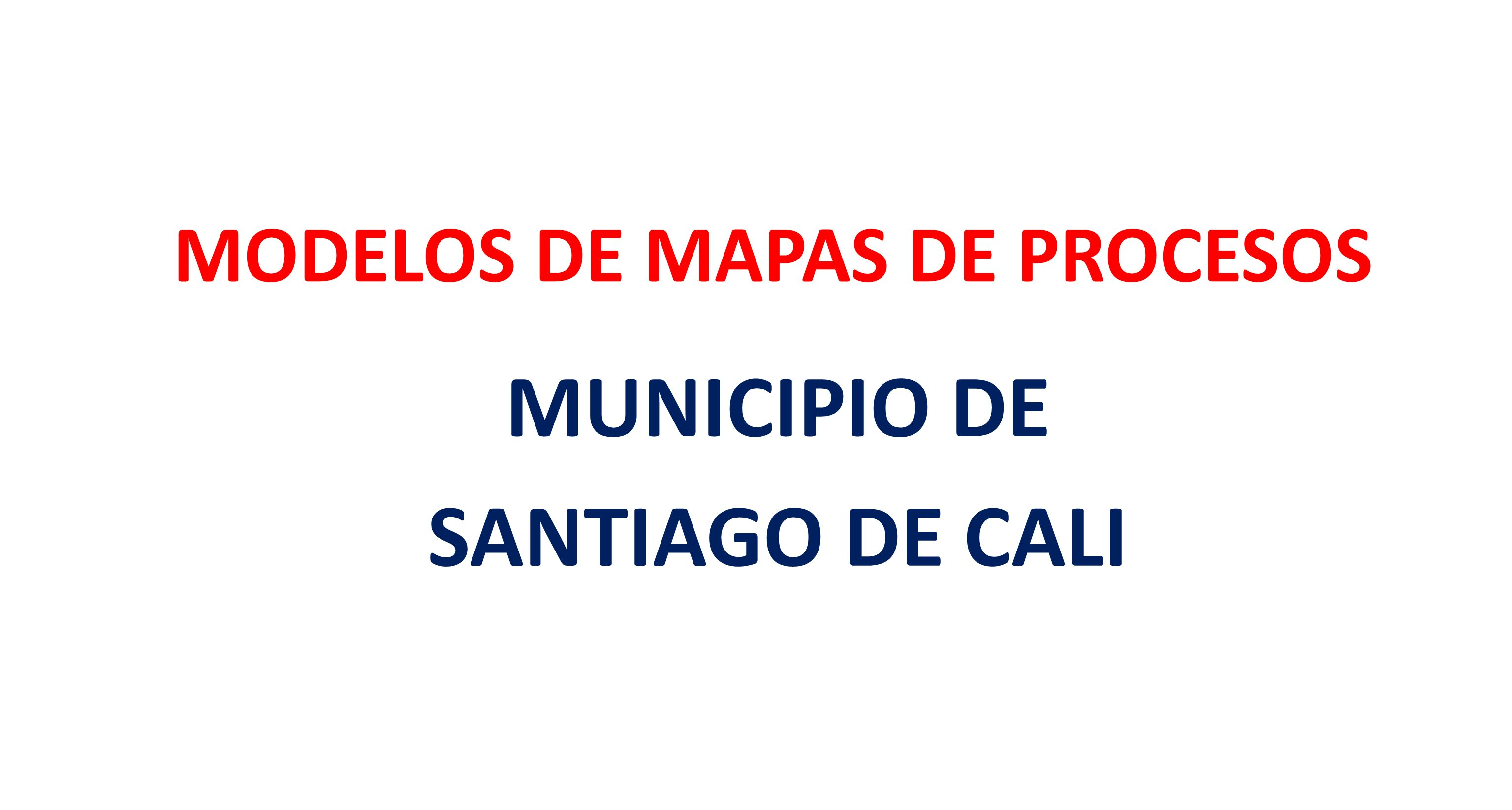 MODELOS DE MAPAS DE PROCESOS MUNICIPIO DE SANTIAGO DE CALI