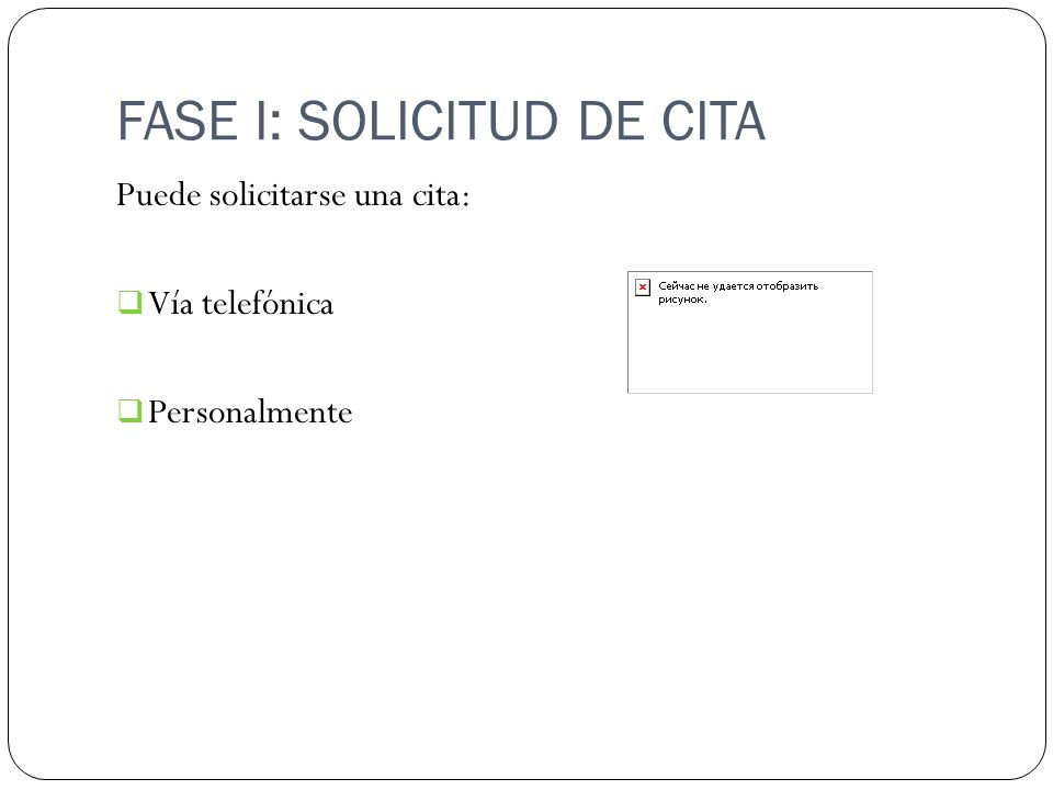FASE I: SOLICITUD DE CITA Puede solicitarse una cita: Vía telefónica Personalmente