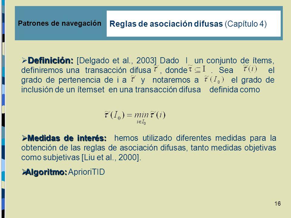 16 Patrones de navegación Medidas de interés: Medidas de interés: hemos utilizado diferentes medidas para la obtención de las reglas de asociación dif