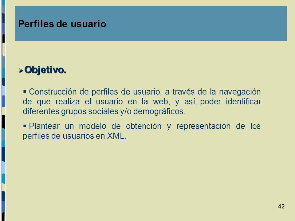 42 Objetivo. Objetivo. Construcción de perfiles de usuario, a través de la navegación de que realiza el usuario en la web, y así poder identificar dif