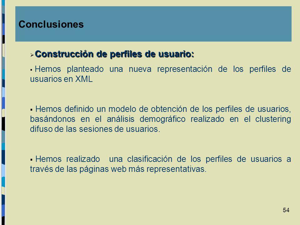 54 Construcción de perfiles de usuario: Hemos planteado una nueva representación de los perfiles de usuarios en XML Hemos definido un modelo de obtenc