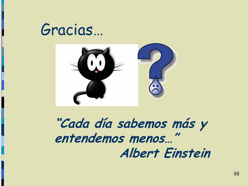 56 Gracias… Cada día sabemos más y entendemos menos… Albert Einstein