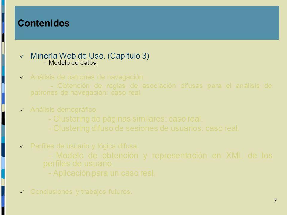 8 Colección de Datos de Uso Preprocesamiento de Datos de Uso Descubrimiento de Patrones de Uso Interpretación de los resultados - Servidor Web - Servidor Proxy - Máquina del Usuario - Heterogeneidad y Carencia de Estructura - Forma Intermedia Técnicas de Minería: - Clustering - Reglas de Asociación - Interpretar patrones - Construir perfiles Minería Web de Uso – Etapas (Capítulo 3) Minería Web de Uso Etapas (Capítulo 3)