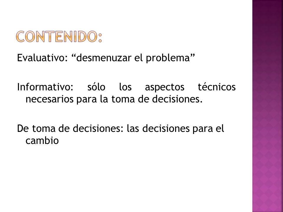 Evaluativo: desmenuzar el problema Informativo: sólo los aspectos técnicos necesarios para la toma de decisiones. De toma de decisiones: las decisione