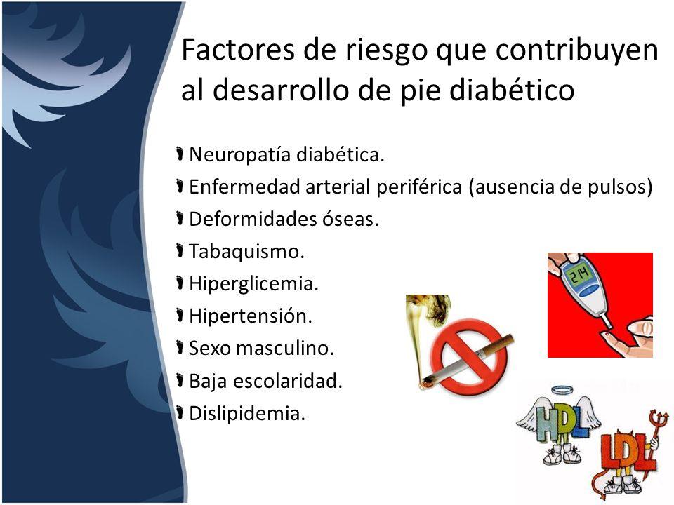 Factores de riesgo que contribuyen al desarrollo de pie diabético Neuropatía diabética. Enfermedad arterial periférica (ausencia de pulsos) Deformidad