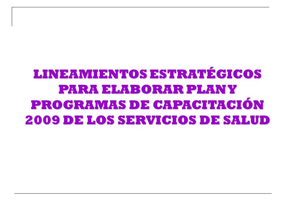 Plan de Capacitación 2009 El MINSAL envió los L.E 2009, para orientar la elaboración del Plan y Programas de Capacitación Anuales para el personal de salud.