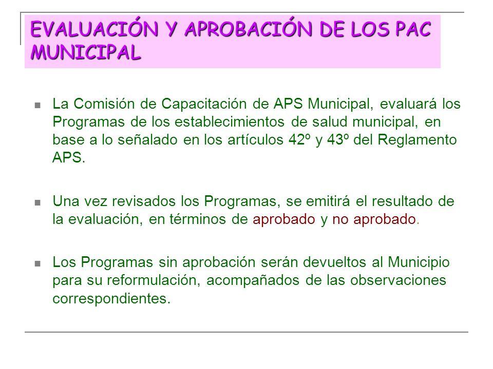EVALUACIÓN Y APROBACIÓN DE LOS PAC MUNICIPAL La Comisión de Capacitación de APS Municipal, evaluará los Programas de los establecimientos de salud mun