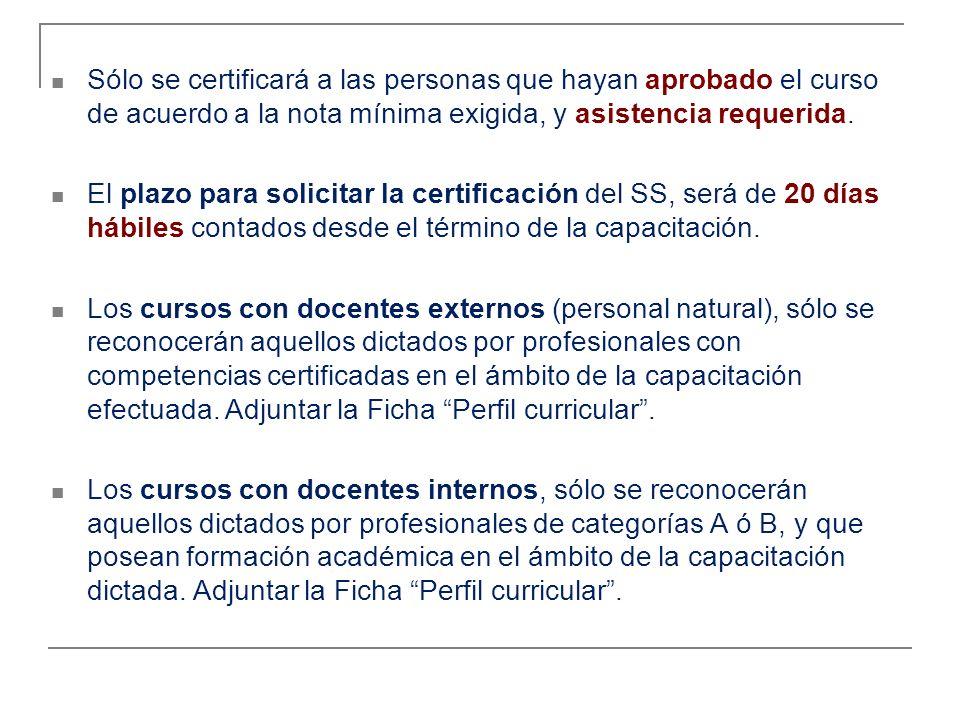 PROCEDIMIENTO ADMINISTRATIVO Solicitar la certificación a la Unidad de Capacitación del SS, adjuntando lo siguiente: Programa del Curso especificando: Nº de participantes por categoría.