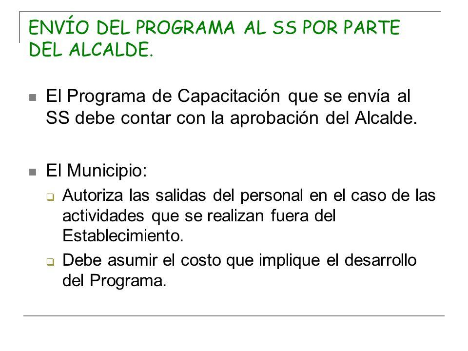 ENVÍO DEL PROGRAMA AL SS POR PARTE DEL ALCALDE. El Programa de Capacitación que se envía al SS debe contar con la aprobación del Alcalde. El Municipio