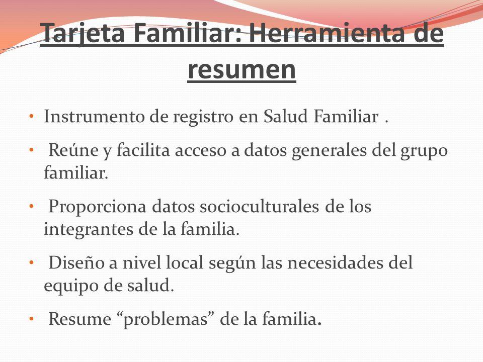 Tarjeta Familiar: Herramienta de resumen Instrumento de registro en Salud Familiar. Reúne y facilita acceso a datos generales del grupo familiar. Prop