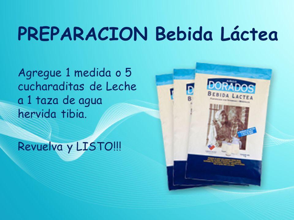 PREPARACION Bebida Láctea Agregue 1 medida o 5 cucharaditas de Leche a 1 taza de agua hervida tibia. Revuelva y LISTO!!!