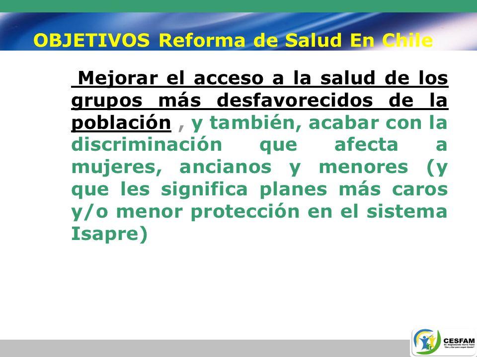 OBJETIVOS Reforma de Salud En Chile Modernizar la organización y gestión del sector público, en función de los nuevos desafíos: una autoridad sanitaria fuerte en su institucionalidad y en sus potestades de conducción política y regulación.