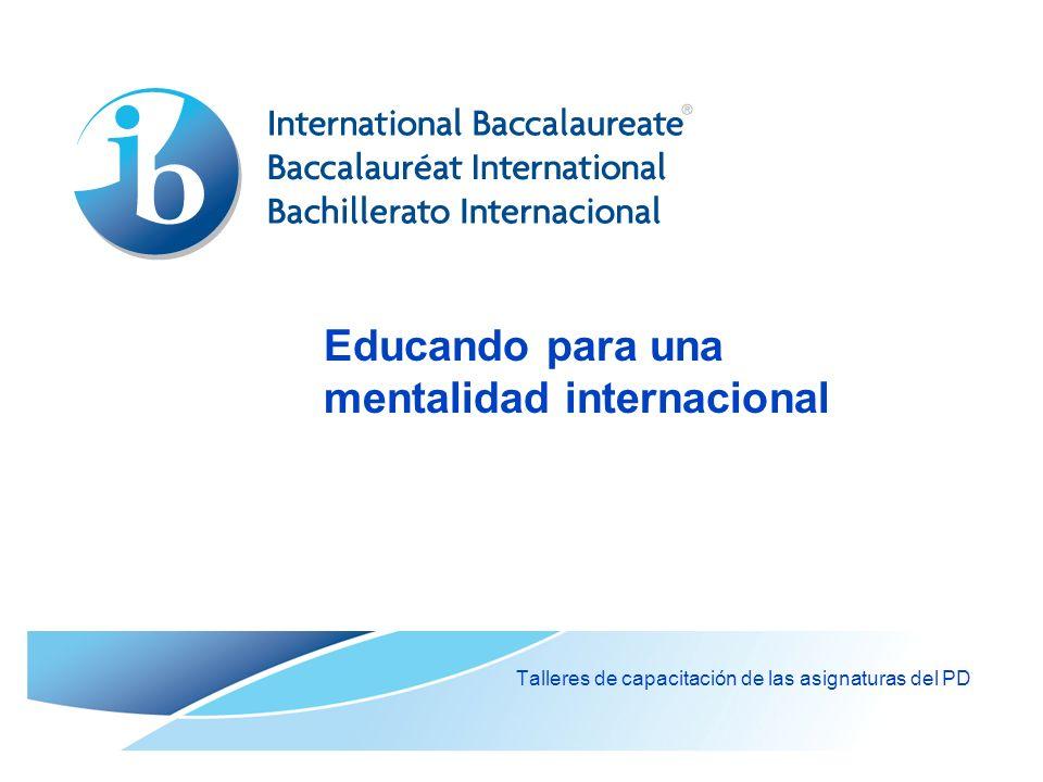 Educando para una mentalidad internacional Talleres de capacitación de las asignaturas del PD