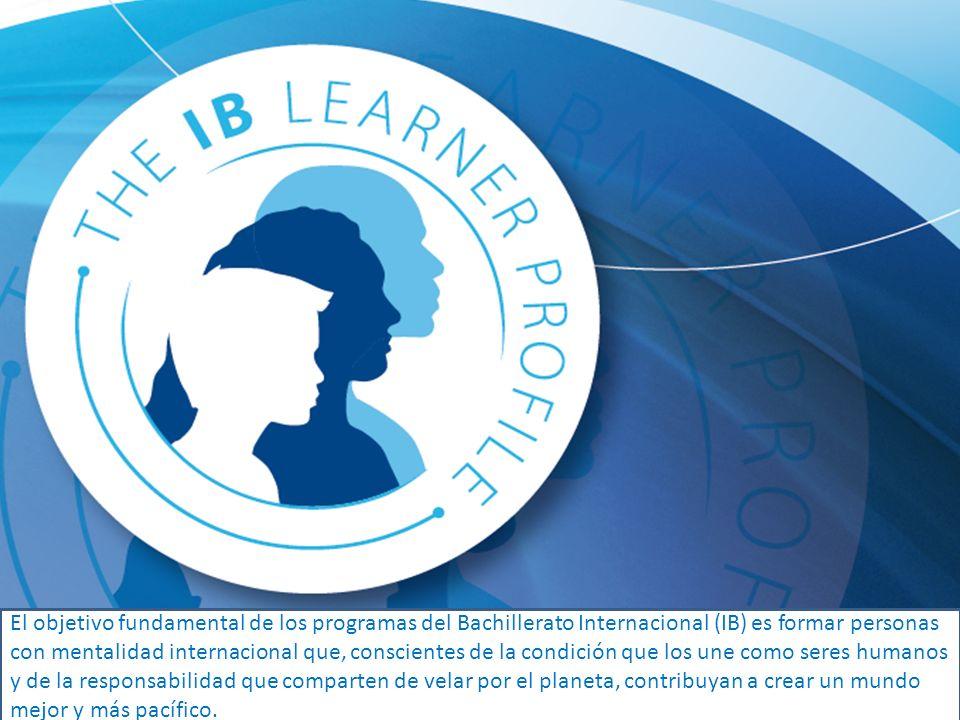 El objetivo fundamental de los programas del Bachillerato Internacional (IB) es formar personas con mentalidad internacional que, conscientes de la co