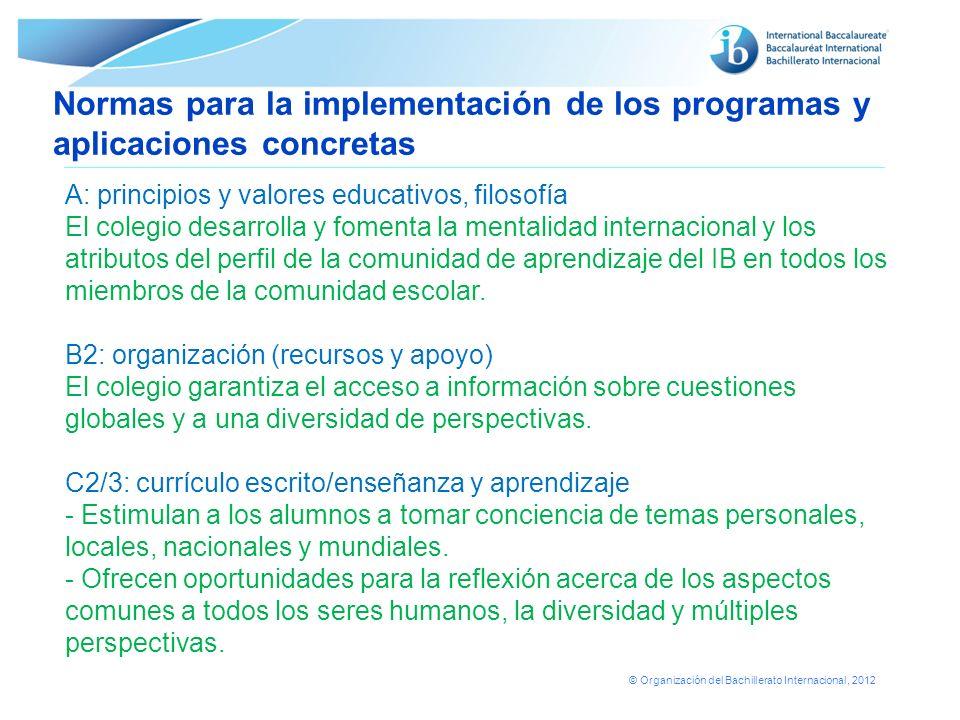 © Organización del Bachillerato Internacional, 2012 A: principios y valores educativos, filosofía El colegio desarrolla y fomenta la mentalidad intern