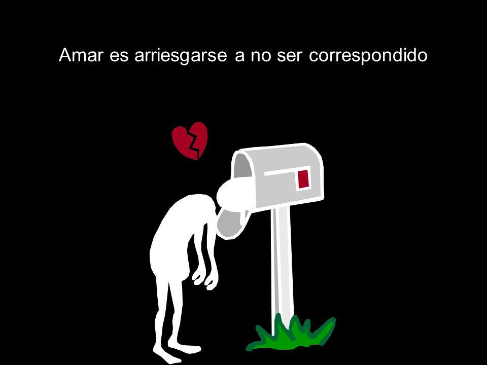 Amar es arriesgarse a no ser correspondido