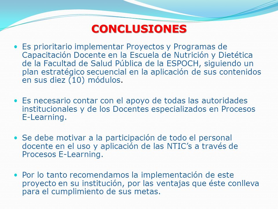 CONCLUSIONES Es prioritario implementar Proyectos y Programas de Capacitación Docente en la Escuela de Nutrición y Dietética de la Facultad de Salud P