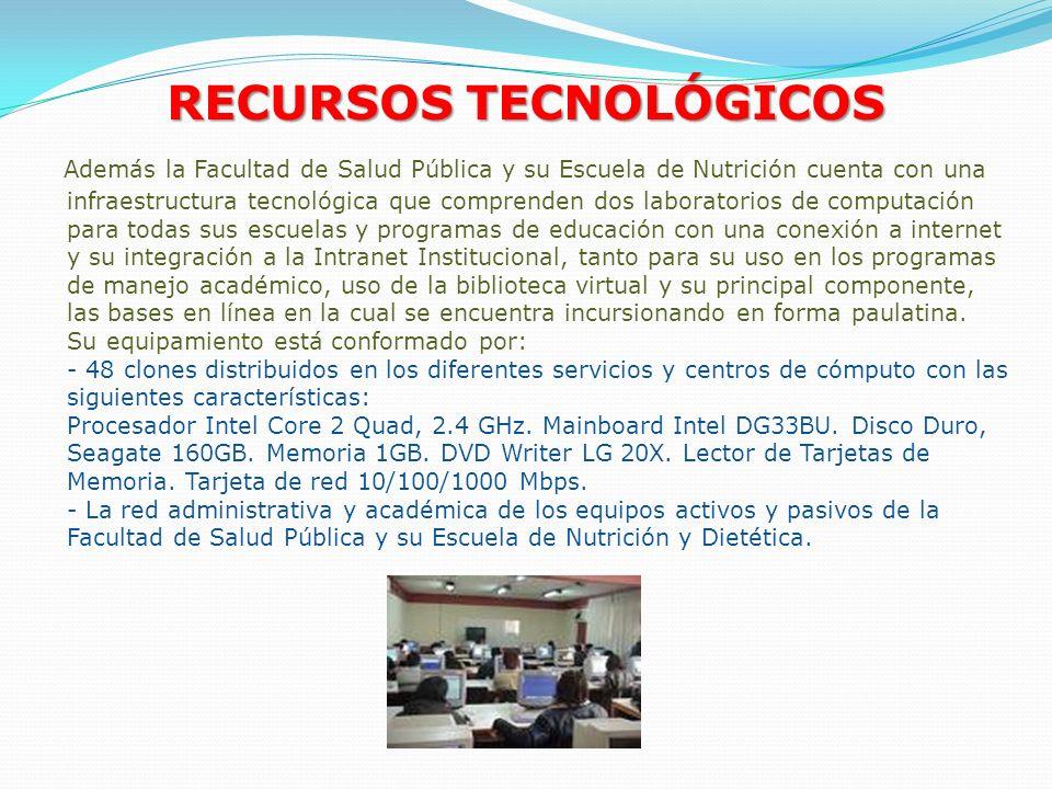 RECURSOS TECNOLÓGICOS Además la Facultad de Salud Pública y su Escuela de Nutrición cuenta con una infraestructura tecnológica que comprenden dos labo