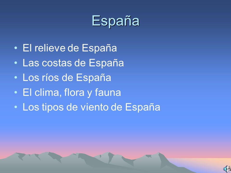 España El relieve de España Las costas de España Los ríos de España El clima, flora y fauna Los tipos de viento de España