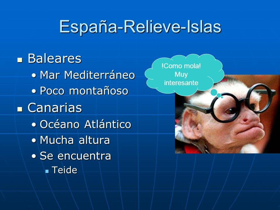 España-Relieve-Islas Baleares Baleares Mar MediterráneoMar Mediterráneo Poco montañosoPoco montañoso Canarias Canarias Océano AtlánticoOcéano Atlántico Mucha alturaMucha altura Se encuentraSe encuentra Teide Teide !Como mola.