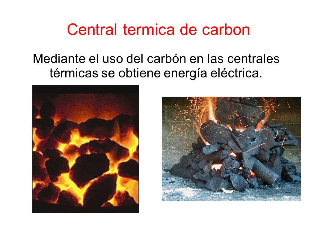 Central termica de carbon Mediante el uso del carbón en las centrales térmicas se obtiene energía eléctrica.