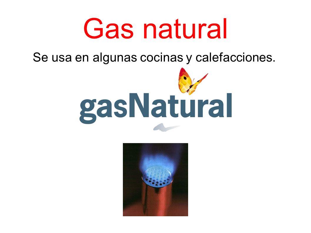 Gas natural Se usa en algunas cocinas y calefacciones.