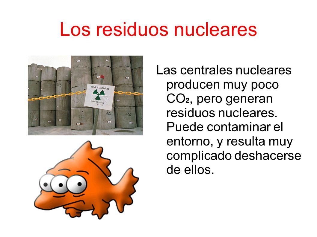 Los residuos nucleares Las centrales nucleares producen muy poco CO 2, pero generan residuos nucleares.