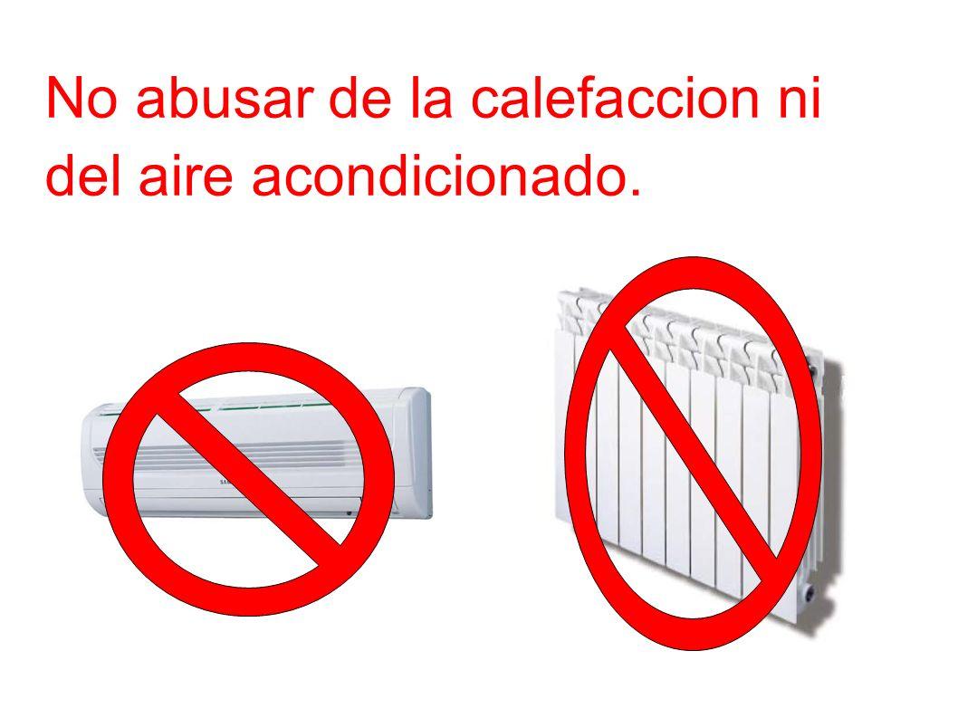 No abusar de la calefaccion ni del aire acondicionado.