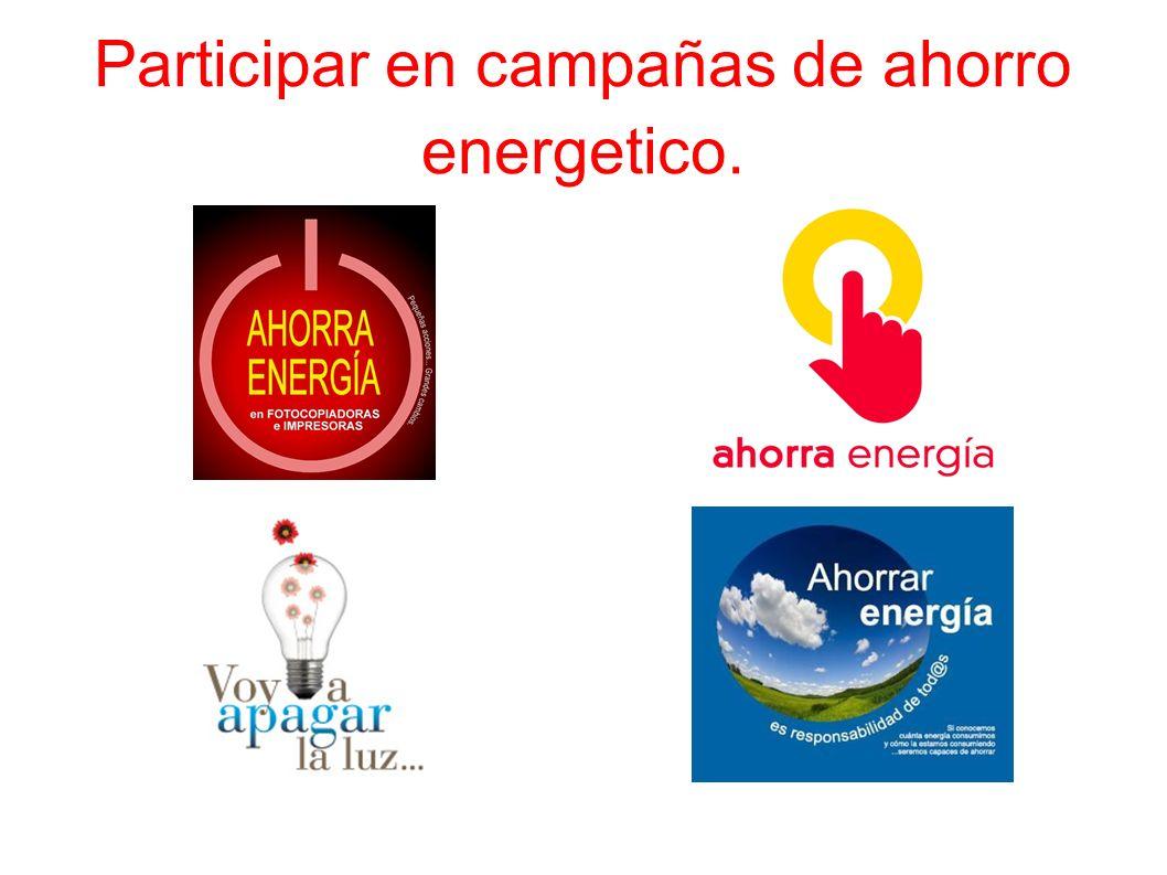 Participar en campañas de ahorro energetico.