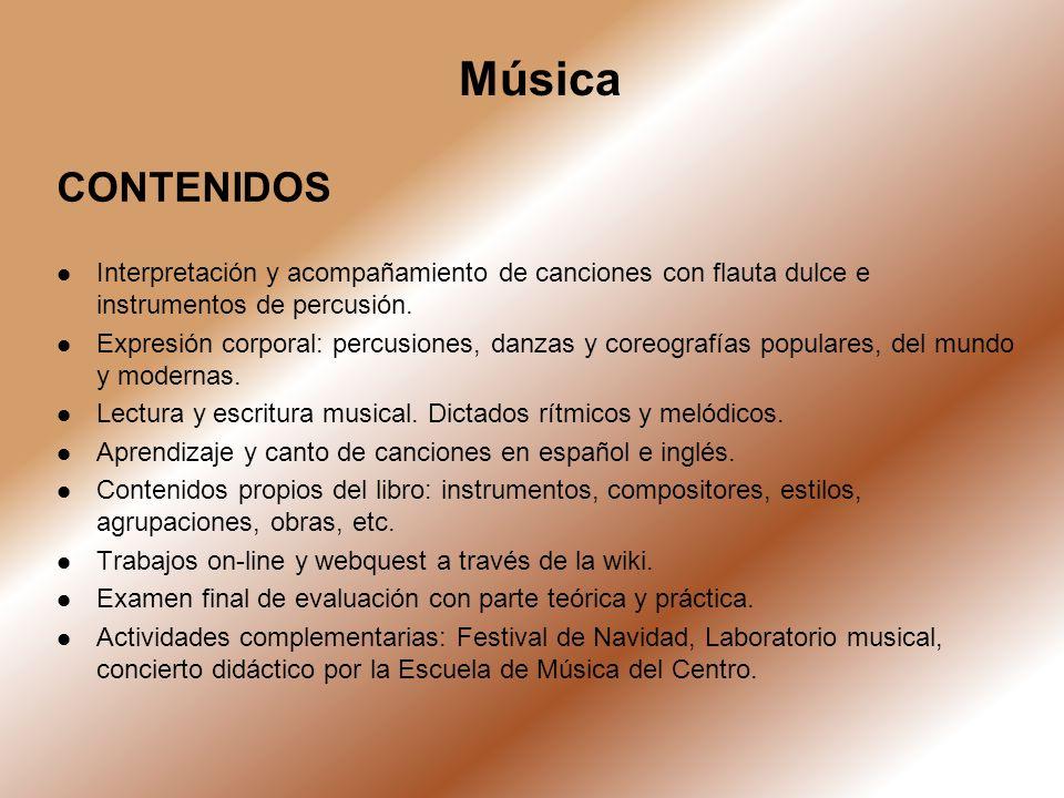 CONTENIDOS Interpretación y acompañamiento de canciones con flauta dulce e instrumentos de percusión. Expresión corporal: percusiones, danzas y coreog